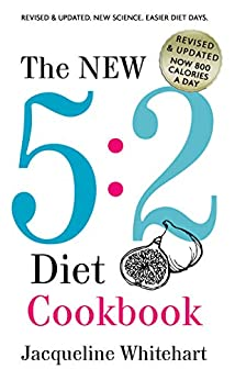 The New 5:2 Diet Cookbook: 2017 Edition Now 800 Calories A Day (No Junk Jac Book 1) by [Whitehart, Jacqueline]
