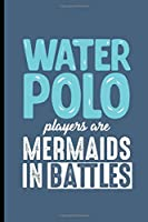 """Water Polo Players are Mermaids in the Battles: Water Polo  sports notebooks gift (6""""x9"""") Lined notebook to write in"""