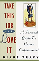 Take This Job and Love It: A Personal Guide to Career Empowerment