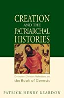 Creation and the Patriarchal Histories: Orthodox Christian Reflections on the Book of Genesis