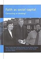 Faith As Social Capital: Connecting or Dividing?