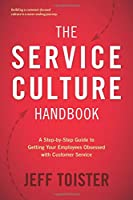 The Service Culture Handbook: A Step-By-Step Guide to Getting Your Employees Obsessed with Customer Service