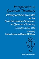 Perspectives in Quantum Chemistry: Plenary Lectures Presented at the Sixth International Congress on Quantum Chemistry Held in Jerusalem, Israel, August 22–25 1988