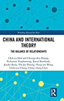 China and International Theory: The Balance of Relationships (Worlding Beyond the West)