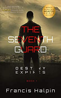The Seventh Guard: Destiny Expires by [Halpin, Francis]
