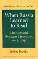 When Russia Learned to Read : Literacy and Popular Literature, 1861-1917 by Jeffrey Brooks(2003-07-23)