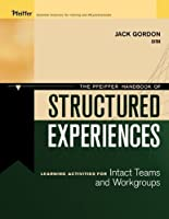 The Pfeiffer Handbook of Structured Experiences: Learning Activities for Intact Teams and Workgroups