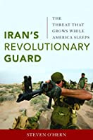 Iran's Revolutionary Guard: The Threat That Grows While America Sleeps