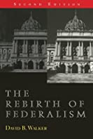 The Rebirth of Federalism: Slouching toward Washington