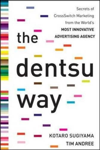 The Dentsu Way:  Secrets of Cross Switch Marketing from the World's Most Innovative Advertising Agencyの詳細を見る