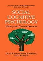 Social Cognitive Psychology: History And Current Domains (The Springer Series in Social Clinical Psychology)