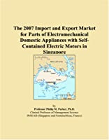 The 2007 Import and Export Market for Parts of Electromechanical Domestic Appliances with Self-Contained Electric Motors in Singapore