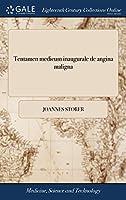 Tentamen Medicum Inaugurale de Angina Maligna: Quod, ... Pro Gradu Doctoris, ... Eruditorum Examini Subjicit Joannes Storer, A.M. ...