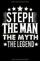 Notizbuch: Steph The Man The Myth The Legend (120 karierte Seiten als u.a. Tagebuch, Reisetagebuch fuer Vater, Ehemann, Freund, Kumpe, Bruder, Onkel und mehr)