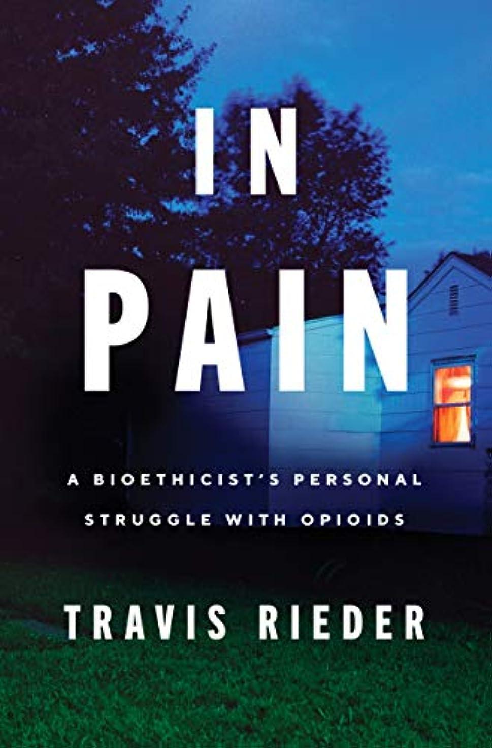 石化する所有権オークIn Pain: A Bioethicist's Personal Struggle with Opioids (English Edition)