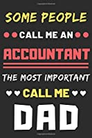Some People Call Me An Accountant The Most Important Call Me Dad: lined notebook,Funny Accountant gift