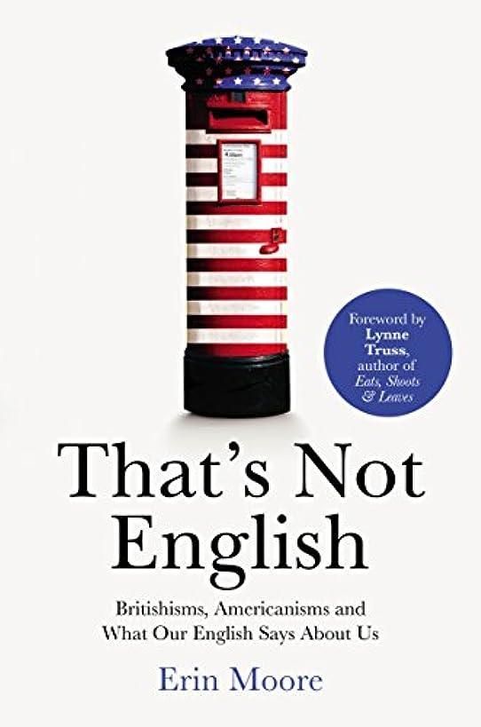 押し下げるカスケード汚れるThat's Not English: Britishisms, Americanisms and What Our English Says About Us (English Edition)