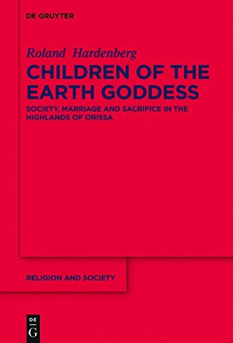 Children of the Earth Goddess: Society, Marriage and Sacrifice in the Highlands of Odisha (Religion and Society)