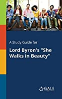 A Study Guide for Lord Byron's She Walks in Beauty