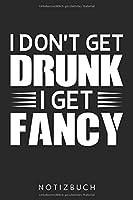I Don'T Get Drunk I Get Fancy: Din A5 Heft (Kariert) Mit Karos Fuer Bier & Brauerei Fans | Notizbuch Tagebuch Planer Fuer Alle Die Party, Saufen & Feiern Lieben | Notiz Buch Geschenk Journal Alkohol Notebook