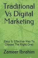 Traditional Vs Digital Marketing: (Easy & Effective Way To Choose The Right One)
