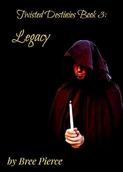 Legacy (Twisted Destinies Book 3) by [Pierce, Bree]