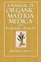 A Manual of Organic Materia Medica and Pharmacognosy: An Introduction to the Study of the Vegetable Kingdom and the Vegetable and Animal Drugs [並行輸入品]