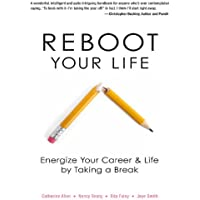 Reboot Your Life: Energize Your Career and Life by Taking a Break (English Edition)