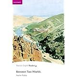 Penguin Readers: Easy Starters BETWEEN TWO WORLDS (Penguin Readers, Easystart)