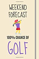 Weekend Forecast: 100% Chance Of Golf: Golf Gifts For Women Under 20 Dollars - Lined Journal or Notebook