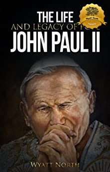 The Life and Legacy of Pope John Paul II by [North, Wyatt]
