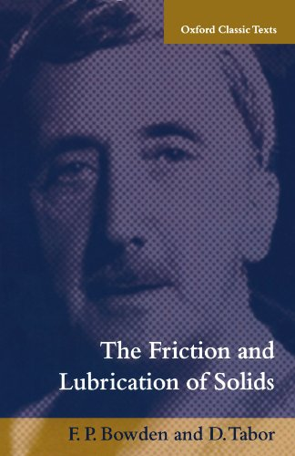 Download The Friction and Lubrication of Solids (Oxford Classic Texts in the Physical Sciences) 0198507771