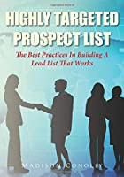 Highly Targeted Prospect List: The Best Practices In Building A Lead List That Works