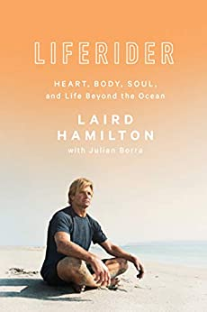 Liferider: Heart, Body, Soul, and Life Beyond the Ocean by [Hamilton, Laird, Borra, Julian]