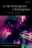 The Re-Emergence of Emergence: The Emergentist Hypothesis from Science to Religion by Unknown(2008-12-15)