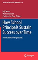 How School Principals Sustain Success over Time: International Perspectives (Studies in Educational Leadership)