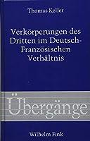 Verkoerperungen des Dritten im Deutsch-Franzoesischen Verhaeltnis: Die Stelle der Uebertragung