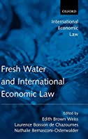 Fresh Water And International Economic Law (International Economic Law Series)