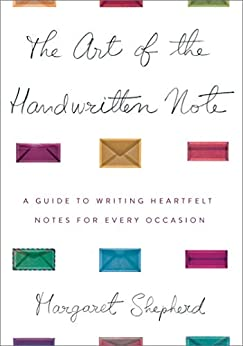 The Art of the Handwritten Note: A Guide to Reclaiming Civilized Communication by [Shepherd, Margaret]