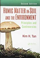 Humic Matter in Soil and the Environment: Principles and Controversies, Second Edition (Books in Soils, Plants, and the Environment)