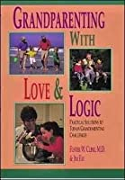 Grandparenting With Love & Logic: Practical Solutions to Today's Grandparenting Challenges Grandpar [並行輸入品]