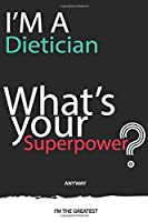 I'm a Dietician What's Your Superpower ? Unique customized Gift for Dietician profession - Journal with beautiful colors, 120 Page, Thoughtful Cool Present for Dietician ( Dietician notebook): Thank You Gift for Dietician