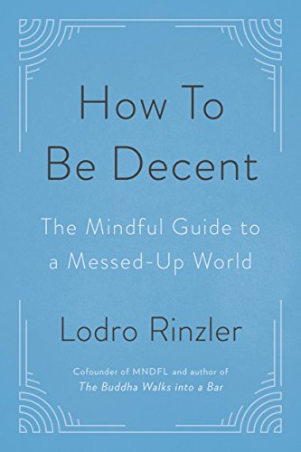 How to Be Decent: The Mindful Guide to a Messed Up World