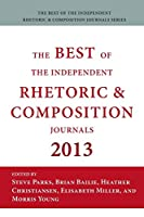 The Best of the Independent Rhetoric and Composition Journals 2013