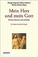 Mein Herr und mein Gott: Christus bekennen und verkuenden. Festschrift fuer Walter Kardinal Kasper zum 80. Geburtstag