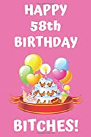 HAPPY 58th BIRTHDAY BITCHES!: Happy 58th Birthday Card Journal / Notebook / Diary / Greetings / Appreciation Gift (6 x 9 - 110 Blank Lined Pages)