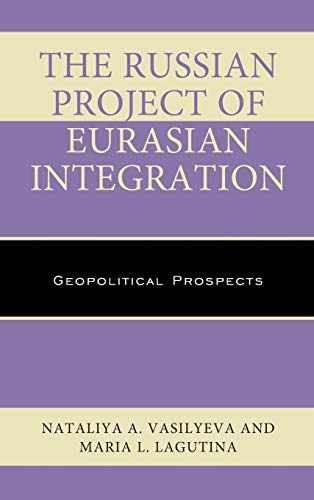 Download The Russian Project of Eurasian Integration: Geopolitical Prospects (Russian, Eurasian, and Eastern European Politics) 1498525644