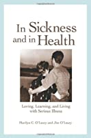 In Sickness and in Health: Loving, Learning, and Living with Serious Illness