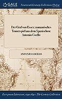 Der Graf Von Essex: Romantisches Trauerspiel Aus Dem Spanischen: Antonio Coello