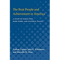 The Boat People and Achievement in America: A Study of Family Life, Hard Work, and Cultural Values